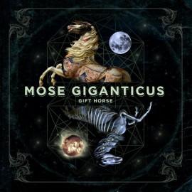 Mose Giganticus – Gift Horse