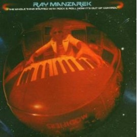Manzarek Ray – The Whole Thing Started With Rock & Roll Now It's Out Of Control