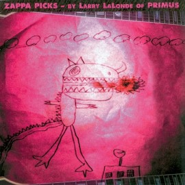 Zappa Picks - by Larry LaLonde of Primus