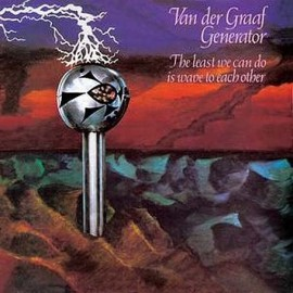 Van Der Graaf Generator – The Least We Can Do Is Wave To Each Other