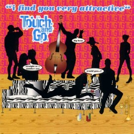 Touch And Go – I Find You Very Attractive
