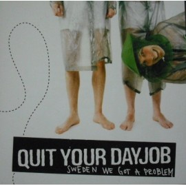 Quit Your Dayjob ‎– Sweden We Got A Problem