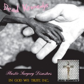 Dead Kennedys – Plastic Surgery Disasters