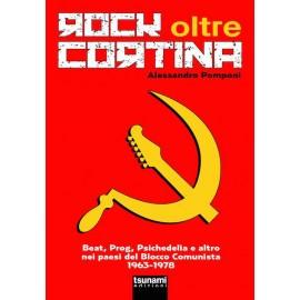 Rock Oltre Cortina - Beat, Prog, Psichedelia e altro nei paesi del Blocco Comunista 1963-1978