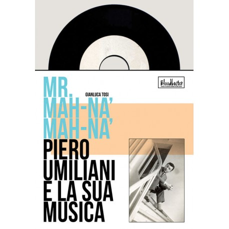 Gianluca Tosi - Mr. Mah-Na' Mah-Na'. Piero Umiliani E La Sua Musica (Ed. Limitata) (Libro + EP)