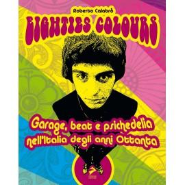 Eighties Colours - Garage, Beat E Psichedelia Nell'Italia Degli Anni Ottanta