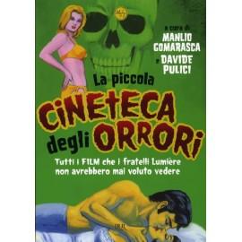 Piccola Cineteca Degli Orrori - Tutti I Film Che I Fratelli Lumière Non Avrebbero Mai Voluto Vedere (La)