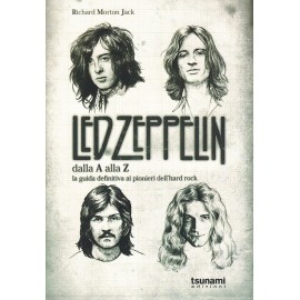Led Zeppelin Dalla A Alla Z - La Guida Definitiva Ai Pionieri Dell'Hard Rock (I)